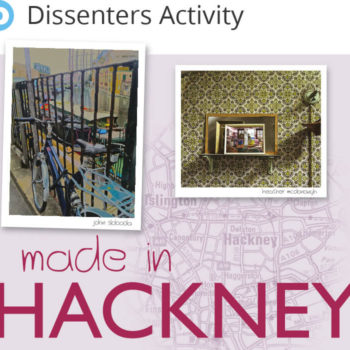 Made in Hackney - Dissenters Activity
